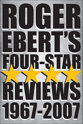Roger Ebert's Four-Star Reviews, 1967-2007 By Ebert, Roger
